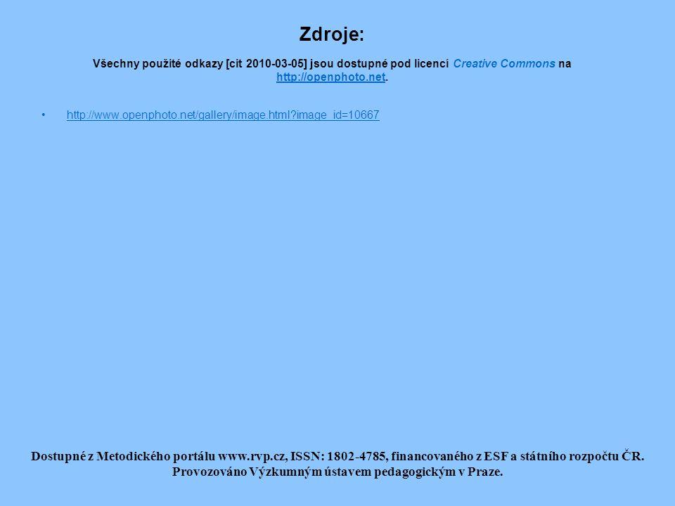 Zdroje: Všechny použité odkazy [cit 2010-03-05] jsou dostupné pod licencí Creative Commons na http://openphoto.net.
